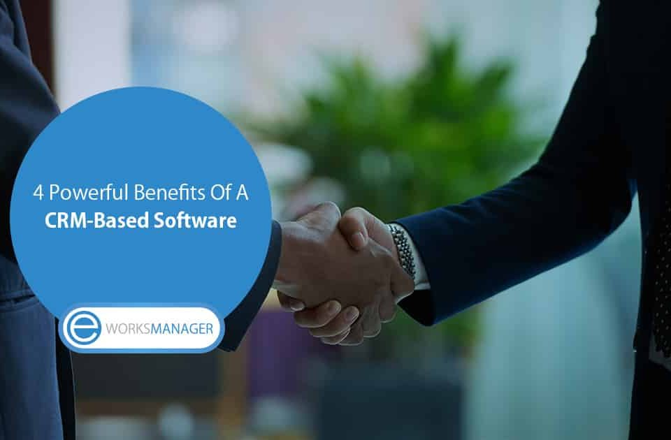 Powerful Benefits Of A CRM-Based Software