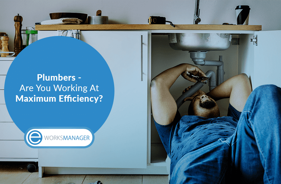 Plumbers – Are You Working At Maximum Efficiency