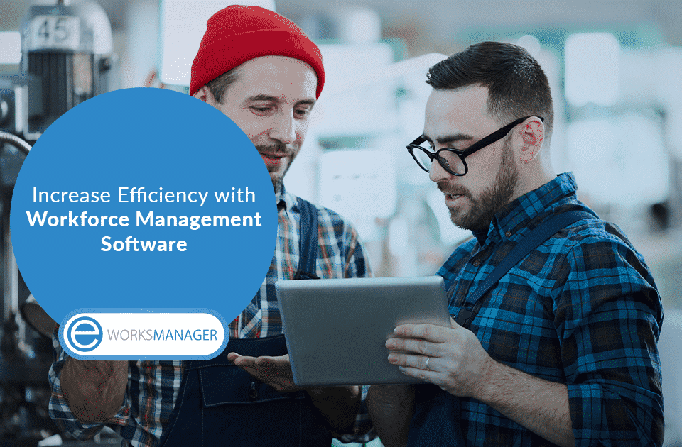 Increase Efficiency with Workforce Management Software