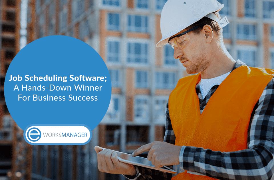 Job Scheduling Software; A Hands-Down Winner For Business Success