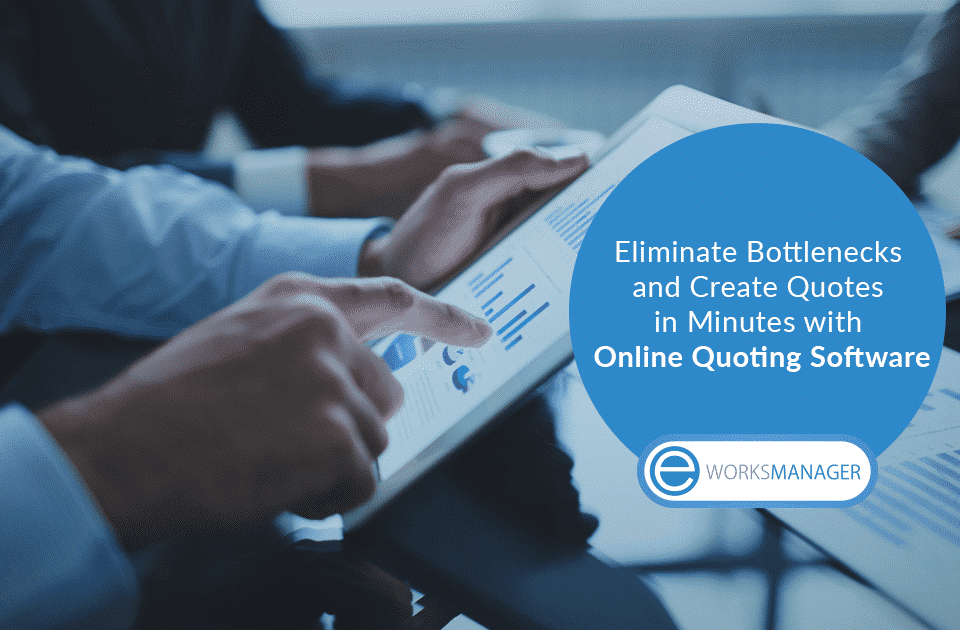 Eliminate Bottlenecks and Create Quotes in Minutes with Online Quoting Software
