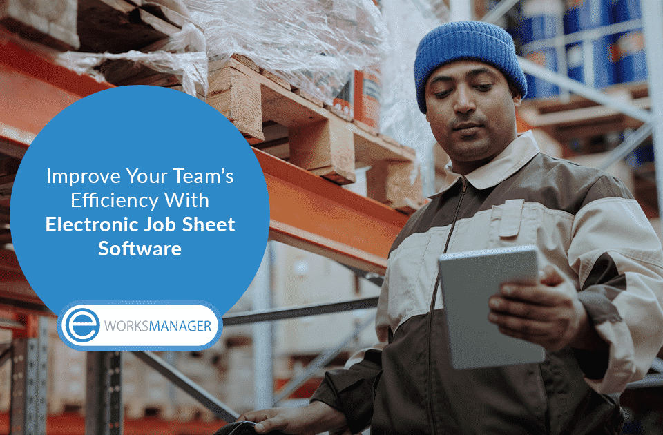 Improve Your Team's Efficiency With Electronic Job Sheet Software