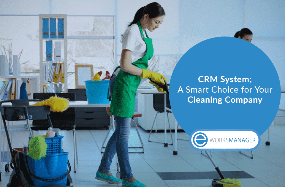 CRM System; A Smart Choice for Your Cleaning Company