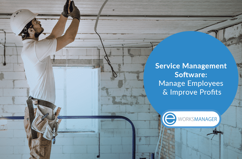 Service Management Software: Manage Employees & Improve Profits
