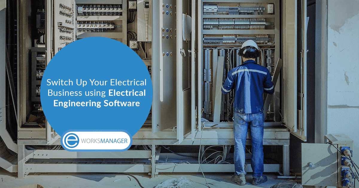 Switch Up Your Electrical Business using Electrical Engineering Software