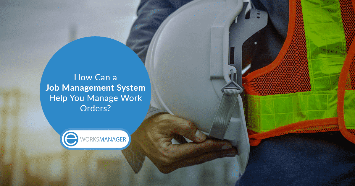 How Can a Job Management System Help You Manage Work Orders