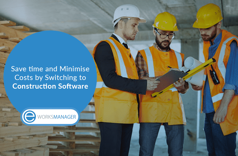 Save time and Minimise Costs by Switching to Construction Software